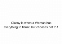 Classy!😍😍 rvcjinsta: Classy is when a Woman has  everything to flaunt, but chooses not to Classy!😍😍 rvcjinsta
