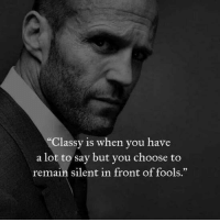 """You, When You, and Fools: Classy is when you have  a lot to say but vou choose to  remain silent in front of fools.""""  32"""