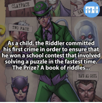 Memes, Two-Face, and Hulk: CLAY PACE  FACTS HEROES  TWO FACE  As a child, the Riddler committed  his first crime in order to ensure that  he won a school contest that involved  solving a puzzle in the fastest time.  The Prize? A book of riddles...  RAIS AL GHUL ▲▲ - The Riddler! - My other IG accounts @factsofflash @yourpoketrivia @webslingerfacts ⠀⠀⠀⠀⠀⠀⠀⠀⠀⠀⠀⠀⠀⠀⠀⠀⠀⠀⠀⠀⠀⠀⠀⠀⠀⠀⠀⠀⠀⠀⠀⠀⠀⠀⠀⠀ ⠀⠀--------------------- batmanvssuperman xmen batman superman wonderwomen deadpool spiderman hulk thor ironman marvel captainmarvel theflash wolverine daredevil aquaman justiceleague youngjustice blackpanther greenlantern starwars captainmarvel batmanvsuperman captainamerica lukecage galgadot doctorfate like4like theriddler