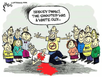 Muslim, White, and The Shooter: CLAYTOONz.com  NOBODY PANIC!,  THE SHoOTER WAS  A WHITE GUX..  NO  REFUGEES  MUSLIM  ARE