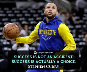 30 Stephen Curry Quotes on Living the Dream — and Working Hard For It #sayingimages #stephencurry #stephencurryquotes #quotes: CLDEN STATE  SKETO  SayingImages.com  SUCCESS IS NOT AN ACCIDENT  SUCCESS IS ACTUALLY A CHOICE  STEPHEN CURRY 30 Stephen Curry Quotes on Living the Dream — and Working Hard For It #sayingimages #stephencurry #stephencurryquotes #quotes