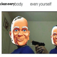clean everybody even yourself