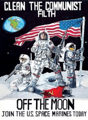 Marines, Space, and Today: CLEAN THE COMMUNIST  FILTH  OFF THEMOON  JOIN THE U.S SPACE MARINES TODAY Space Force Recruitment Poster (2018)