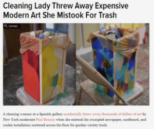 "i-am-your-northern-star:  not-mitchell: blue-author:  soradiesinkh3:  autumnyte:  collapsed:  my hero  I was worried that the cleaner might have lost her job over this, but apparently the company that employs her stood up for her and said she was just doing her job.  Now I can comfortably lol.   god bless you lady cause these white ppl out of hand  If modern art is supposed to challenge the viewer by posing the question, ""What is art, really?"", it needs to be prepared for viewers to answer that question.  Art: what is art, really?Cleaning Lady: not this   Im gonna agree with her on this one. Not a very good piece  Modern art is a fucking joke.: Cleaning Lady Threw Away Expensive  Modern Art She Mistook For Trash  Q, EXPAND  A cleaning woman at a Spanish gallery accidentally threw away thousands of dollars of art by  New York modernist Paul Branca when she mistook his crumpled newspaper, cardboard, and  cookie installation scattered across the floor for garden-variety trash. i-am-your-northern-star:  not-mitchell: blue-author:  soradiesinkh3:  autumnyte:  collapsed:  my hero  I was worried that the cleaner might have lost her job over this, but apparently the company that employs her stood up for her and said she was just doing her job.  Now I can comfortably lol.   god bless you lady cause these white ppl out of hand  If modern art is supposed to challenge the viewer by posing the question, ""What is art, really?"", it needs to be prepared for viewers to answer that question.  Art: what is art, really?Cleaning Lady: not this   Im gonna agree with her on this one. Not a very good piece  Modern art is a fucking joke."