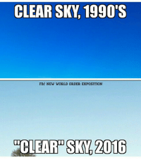 Fbi, Memes, and 🤖: CLEAR SKY 1990'S  FBI NEW WORLD ORDER EXPOSITION  CLEAR 2016 ~Highbryd