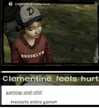 Shit, Game, and Gaming: ? Clementine feels hurt.  BROOKLY  Clementine feels hurt  gaming-and-shit:  restarts entire game* Guilty https://t.co/udaM6H9bf3