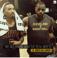 Basketball, J.R. Smith, and Sports: CLEVELAND  ATO  BASKETBALL  WE ALL KNOW WHO THE REAL MVP IS  J R. SMITH ON LEBRON JR Smith believes @kingjames should win another MVP. 👑🏀