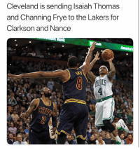 Basketball, Bruh, and Cavs: Cleveland is sending Isaiah Thomas  and Channing Frye to the Lakers for  Clarkson and Nance Bruh nba nbamemes lakers cavs