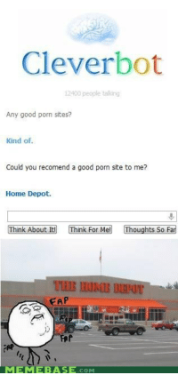 Cleverbot 12400 People Talking Any Good Porn Sites Kind Of Could You Recomend A Good Porn Site To Me Home Depot Think About It Think For Me Thoughts So
