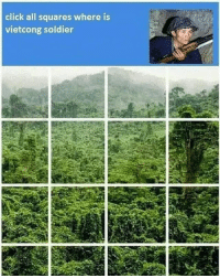 Click, Memes, and Tough: click all squares where is  vietcong soldier Tough one