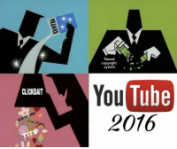 Shit oc, of course there are way more problems like reaction channels, the subscriber count drops, vine compilations and the people begging for likes but only so much can fit into one meme: CLICK BAIT  flawed  copyright  a  YouTube  2016 Shit oc, of course there are way more problems like reaction channels, the subscriber count drops, vine compilations and the people begging for likes but only so much can fit into one meme