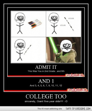 We're Actually Not That Maturehttp://omg-humor.tumblr.com: click  click  ADMIT IT  This Was You in 2nd Grade.and 9th  TASTE OF AWESOME.cOM  AND 1  And 3, 4, 5, 6, 7, 8, 10, 11, 12  TASTE OF AWESOME.COM  COLLEGE TOO  sincerely, Giant five year olds!!!! :-D  TASTE OF AWESOME.COM  The #2 most addicting site We're Actually Not That Maturehttp://omg-humor.tumblr.com