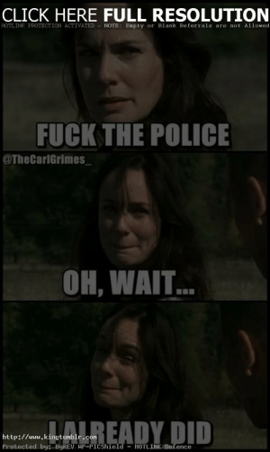 Click, Fuck the Police, and Funny: CLICK HERE FULL RESOLUTION  HOTLINK PROTECTION ACTIVATED NOTE Empty or Blank Referrals are not Allowed  FUCK THE POLICE  @TheCarlGrimes  OH, WAIT...  LAIREADY DID  http://uuw.kingtunblr.  con  Protected by: BYREV HP-PICcshield HOTLINK Defence Funny-Memes-about-Walking-dead-3 - King Tumblr