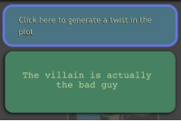 Irony, Dank Memes, and Layers: Click here to generate a twist in the  The villain is actually  the bad guy Plot Twist Generator is either broken or on so many layers of irony right now