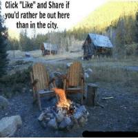 "Click Like: Click ""Like"" and Share if  you'd rather be out here  than in the city."