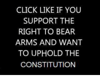 CLICK LIKE IF YOU  SUPPORT THE  RIGHT TO BEAR  ARMS AND WANT  TO UPHOLD THE  CONSTITUTION