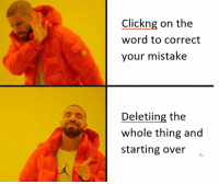 Word, Word To, and Thing: Clickng on the  word to correct  your mistake  Deletiing the  whole thing and  starting over