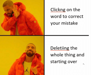 Dank, Lazy, and Memes: Clickng on the  word to correct  your mistake  Deletiing the  whole thing and  starting over When youre too lazy to reach for the mouse by permanentdownswing MORE MEMES