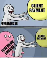 Freelancer, Client, and More: CLIENT  PAYMENT  FREELANCER  CLIENT  PAYMENT Few More Changes