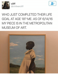 yay: cliff  @civilwarcliff  WHO JUST COMPLETED THEIR LIFE  GOAL AT AGE 18? ME. AS OF 6/14/16  MY PIECE IS IN THE METROPOLITAN  MUSEUM OF ART yay
