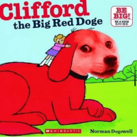~Junky Cat: Clifford  BIG!  the Big Red Doge  BE A GOOD  SHIBE  A SHI BEASTIC Norman Dogewell ~Junky Cat