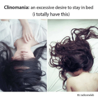 me too.: Clinomania: an excessive desire to stay in bed  (i totally have this)  IG: radiooneleb me too.
