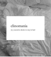That's me!: clinomania.  (n.) excessive desire to stay in bed  COM That's me!