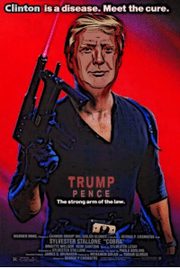 "Sent in by our friends at Canucks and Americans supporting Trump.: Clinton is a disease. Meet the cure.  TRUMP  PENCE  The strong arm of the law.  WARNER BROSCANNON GROUP  GLOBUS  GEORGE P. COSMATOS  SYLVESTER STALLONE ""COBRA  BRIGITTE NIELSEN RENI SANTONI SYLWESTER LEVAY  'i, STLVESTER STALLONE lar-PAULA GOSLING  JAMES D. BRUBAKER MENAHEM GOLANYORAM GLOBUS Sent in by our friends at Canucks and Americans supporting Trump."