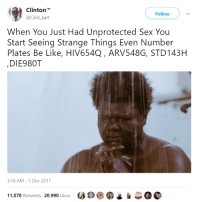 Be Like, Blackpeopletwitter, and Sex: ClintonM  @Clint katt  Follow )  When You Just Had Unprotected Sex You  Start Seeing Strange Things Even Number  Plates Be Like, HIV654Q, ARV548G, STD143H  DIE980T  3:18 AM-5 Dec 2017  11,078 Retweets 20,990 Likes <p>Wrap it up (via /r/BlackPeopleTwitter)</p>