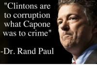 """(GC): """"Clintons are  to corruption  what Capone  was to crime""""  Dr. Rand Paul (GC)"""