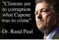 """capon: """"Clintons are  to corruption  what Capone  was to crime  Dr. Rand Paul"""