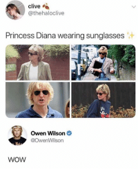 Wow, Owen Wilson, and Princess: Clive  @thehaloclive  Princess Diana wearing sunglasses  4  Owen Wilson  @OwenWilson  WOW