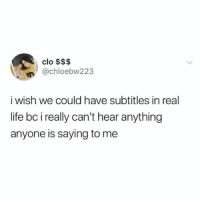 How many times can I say what before people think I'm an idiot? (Twitter: chloebw223): clo $$$  @chloebw223  i wish we could have subtitles in real  life bc i really can't hear anything  anyone is saying to me How many times can I say what before people think I'm an idiot? (Twitter: chloebw223)