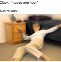 Clock, Memes, and 🤖: Clock: *moves one hour*  Australians: at least its not dark until like 8pm now