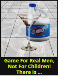 Children, Game, and Real: CLORO  Game For Real Men,  Not For Children!  There Is https://t.co/39hyVYyFux