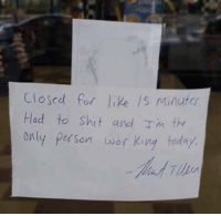 Closed for Is Minutr  Had to shit and Tm the  only person war King today. An Honest Employee