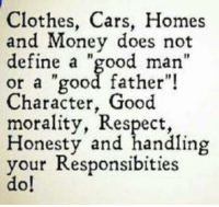 """Jai💋: Clothes, Cars, Homes  and Money does not  define a  """"good man""""  or a """"good father""""!  Character, Good  morality, Respect  Honesty and handling  your Responsibities  do! Jai💋"""