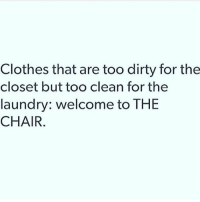 Clothes, Definitely, and Laundry: Clothes that are too dirty for the  closet but too clean for the  laundry: welcome to THE  CHAIR like if you definitely have THE CHAIR 🙃🙃🙃 (@goodgirlwithbadthoughts)