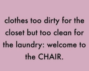 Be Like, Clothes, and Dank: clothes too dirty for the  closet but too clean for  the laundry: welcome to  the CHAIR It really do be like that by Lion_Rage MORE MEMES