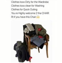 """Clothes, Dirty, and Chair: Clothes tooo Dirty for the Wardrobe  Clothes tooo clean for Washing  Clothes for Quick Outing  You re Highly welcome 2 the CHAIR  Rt if you have this Chair Who else has """"The Chair""""... 😩🙋♂️ https://t.co/fKngCFthd3"""