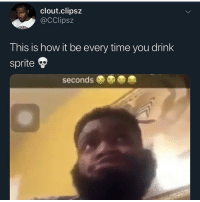 Funny, Time, and Trendy: clout.clipsz  @cClipsz  This is how it be every time you drink  sprite  seconds Follow my stream in the bio @larnite • ➫➫➫ Follow @Staggering for more funny posts daily!