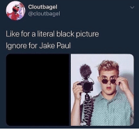 Black, Jake Paul, and Trendy: Cloutbagel  @cloutbagel  Like for a literal black picture  Ignore for Jake Paul I got a lot of jake Paul fans