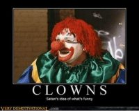 @clownseccurrentevents: CLOWNS  Satan's idea of what's funny.  VERY DEMOTIVATIONAL.com @clownseccurrentevents