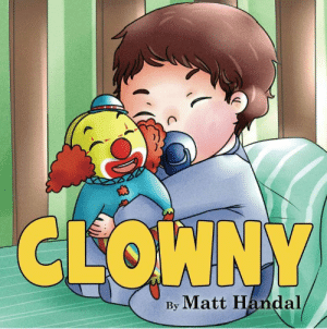 meme-mage:  Clowny Kindle Edition by Matt Handal (Author)Clowny and Logan are inseparable best friends. But as Logan grows up, he  has to make a tough decision about their friendship that Clowny isn't  expecting.  But in his darkest hour, Clowny learns a valuable lesson about the true power of family and friendship.: CLOWNY  Matt Handal  By meme-mage:  Clowny Kindle Edition by Matt Handal (Author)Clowny and Logan are inseparable best friends. But as Logan grows up, he  has to make a tough decision about their friendship that Clowny isn't  expecting.  But in his darkest hour, Clowny learns a valuable lesson about the true power of family and friendship.