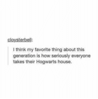 Memes, Slytherin, and House: cloysterbell:  I think my favorite thing about this  generation is how seriously everyone  takes their Hogwarts house. slytherin https://t.co/XipraWkfkQ