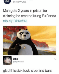 Club, Prison, and Panda: CLUB  @TheAVClub  Man gets 2 years in prison for  claiming he created Kung Fu Panda  trib.al/1DPKo5N  jake  @AyyFries  glad this sick fuck is behind bars
