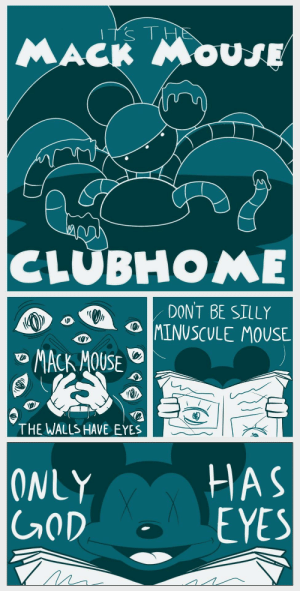 God, Omg, and Tumblr: CLUBHOME  DONT BE SILLY  OIMİNUSCULE MOUSE  o MACK MOUSE  THE WALLS HAVE EYES  ONLYHAS  GOD  EYES omg-images:  [OC] Surrealist Mickey Mouse