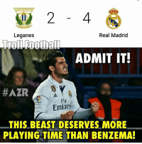 True! 😒: CLUD DEPORTIVO  GA  Real Madrid  Leganes  Trol IFoothall  ADMIT IT!  HAZR  Fly  Latga  Emide  THIS BEAST DESERVES MORE  PLAYING TIME THAN BENZEMA! True! 😒