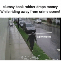 Crime, Memes, and Money: clumsy bank robber drops money  While riding away from crime scene!  (apmwhiphop  Front South Police are on the lookout for a bumbling bank robber who accidentally made it rain on an already-rainy day. - FULL VIDEO & STORY AT PMWHIPHOP.COM LINK IN BIO Music by @TBTBeats 👌