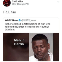 My Nigga, News, and Free: CMG Mike  @Dr_Raleigh919  CMG  FREE him  WBTV News@WBTV_News  Father charged in fatal beating of man who  followed daughter into restroom buff.ly/  2KW7e3t  Melvin  Harris Free my nigga